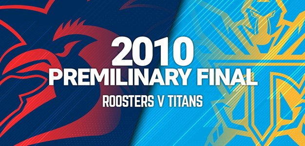 Roosters v Titans | 2010 Preliminary Final
