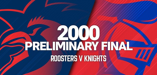 Roosters v Knights  | Preliminary Final, 2000