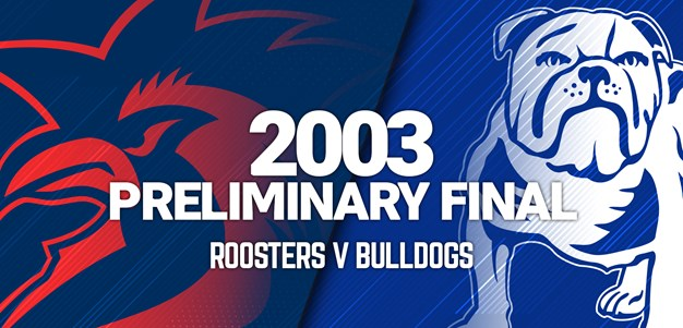 Roosters v Bulldogs | Preliminary Final 2003