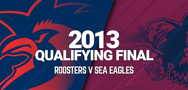 Roosters v Sea Eagles | Qualifying Final, 2013