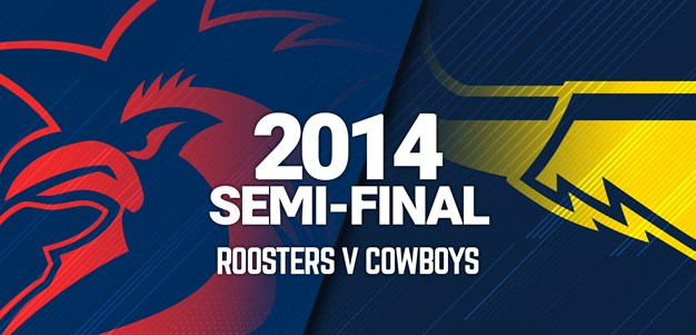 Roosters v Cowboys | Semi-Final, 2014